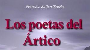 Francesc Bailón. Los poetas del Ártico.